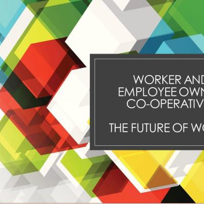 Worker and Employee Owned Co-operatives - The Future of Work?